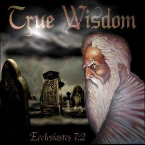 true wisdom - ecclesiastes 7-2